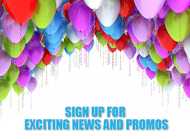 Sign Up for to Receive Exciting News and Promos